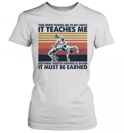Wrestlin This Sport Pushes Me To My Limits It Teaches Me Nothing Worth Having Is Given Vintage Women's T-Shirt