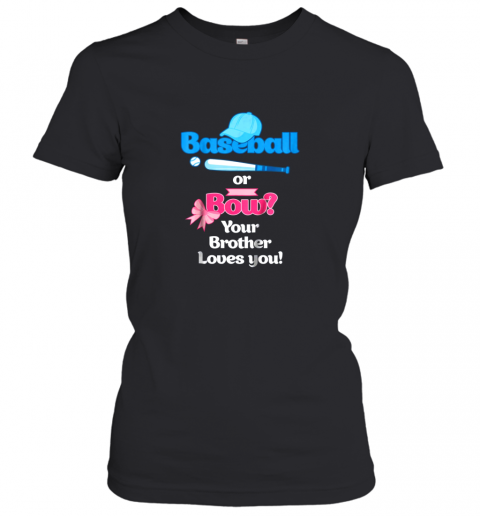 Kids Baseball Or Bows Gender Reveal Shirt Your Brother Loves You Women's T-Shirt