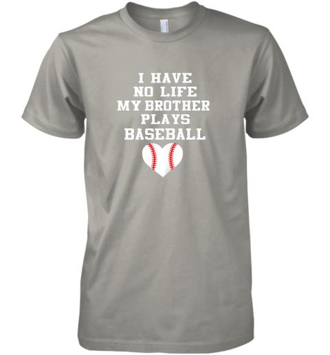 q5kp i have no life my brother plays baseball shirt funny premium guys tee 5 front light grey