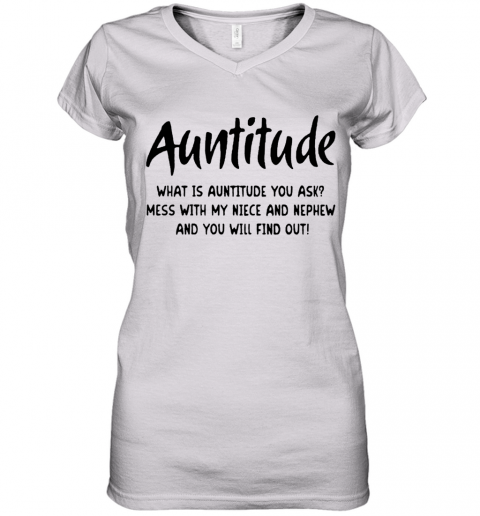 Auntitude Mess With My Niece And Nephew And You Will Find Out Women's V-Neck T-Shirt