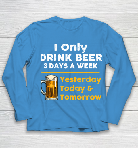 Beer Lover Funny Shirt I Only Drink Beer 3 Days A Week Youth Long Sleeve 5