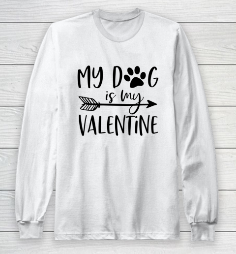 My Dog Is My Valentine Cute Funny Valentine s Day Long Sleeve T-Shirt