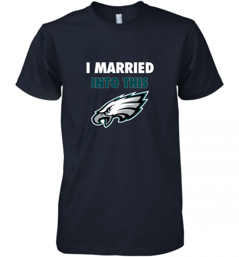 qytp i married into this philadelphia eagles football nfl premium guys tee 5 front midnight navy