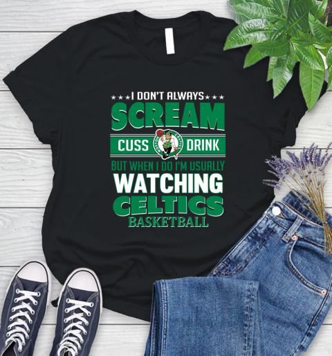 Boston Celtics Nba Basketball I Scream Cuss Drink When Im Watching My Team Womens T Shirt
