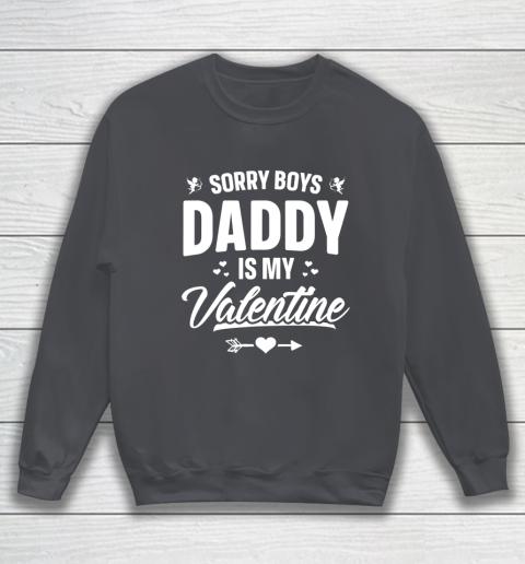 Funny Girls Love Shirt Cute Sorry Boys Daddy Is My Valentine Sweatshirt 4