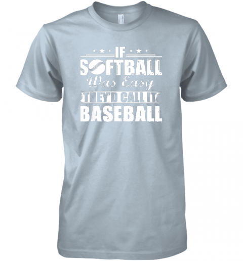 p0nk if softball was easy they39 d call it baseball premium guys tee 5 front light blue