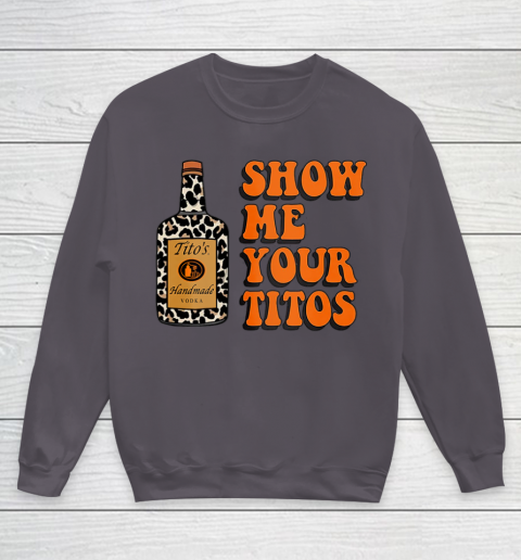 Show Me Your Tito s Funny Drinking Vodka Alcohol Lover Shirt Youth Sweatshirt 6