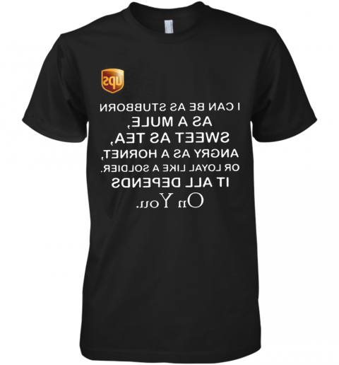 UPS I Can Be As Stubborn As A Mule Sweet As Premium Men's T-Shirt