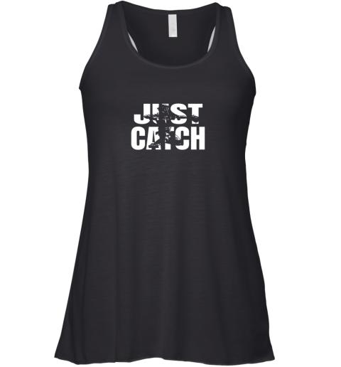Just Catch Baseball Catchers Gear Shirt Baseballin Gift Racerback Tank