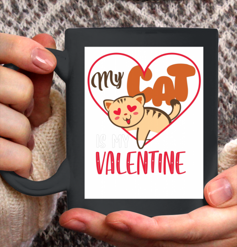 Cute My Cat Is My Valentine Cat Lover Valentines Day Gift Ceramic Mug 11oz