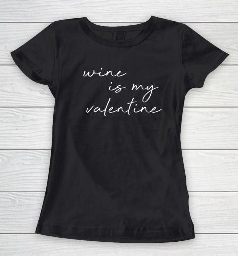Wine Is My Valentine Valentines Day Red Women's T-Shirt
