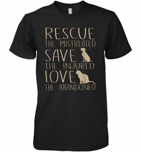 Rescue The Mistreated Save The Injured Love The Abandoned Premium Men's T-Shirt