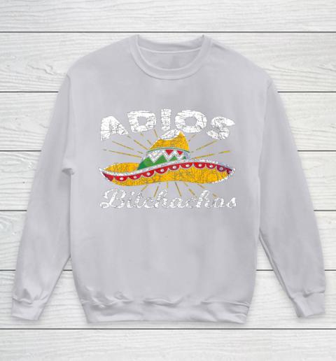 Adios Bitchachos Sombrero Fiesta Mexico Funny Cinco De Mayo Youth Sweatshirt 3