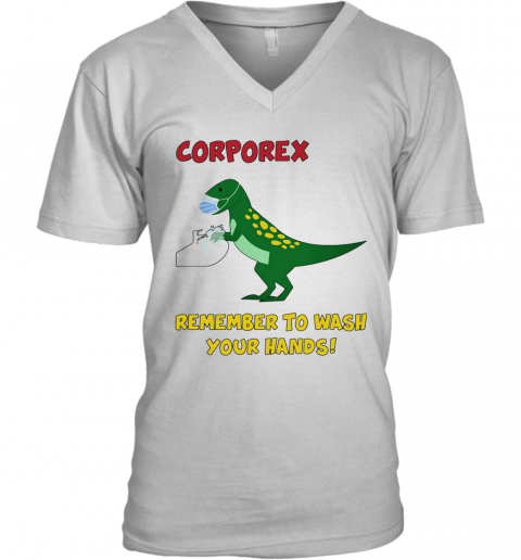 Corporex Remember To Wash Your Hands T Rex Covid 19 V-Neck T-Shirt