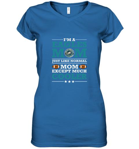 rbls i39 m a eagles mom just like normal mom except cooler nfl women v neck t shirt 39 front royal