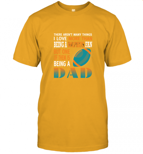 kor5 i love more than being a dolphins fan being a dad football jersey t shirt 60 front gold