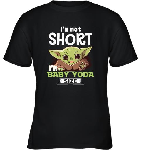 I'm Not Short I'm Baby Yoda Size Youth T-Shirt