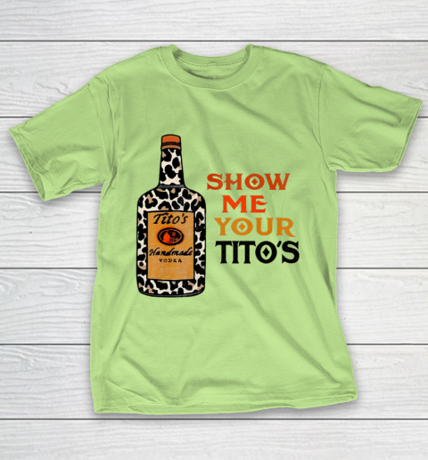 Show Me Your Tito s Funny Drinking Vodka Alcohol Lover T-Shirt 6