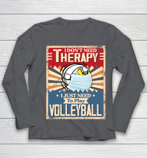 I Dont Need Therapy I Just Need To Play VOLLEYBALL Youth Long Sleeve 6