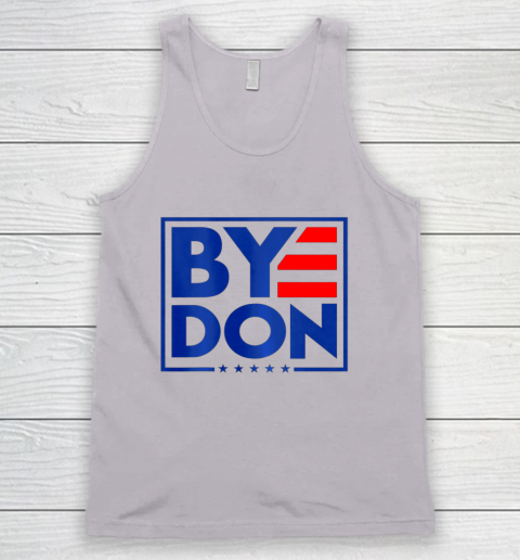 Funny Bye Don 2020 Joe Biden Anti Trump Tank Top 2