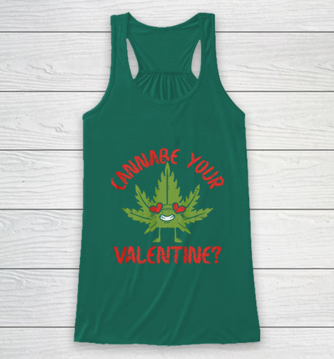 Cannabe Your Valentine Day Funny Weed Stoner Boyfriend Gifts Racerback Tank 5