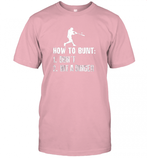 iybw how to bunt don39 t hit a dinger shirt funny baseball jersey t shirt 60 front pink