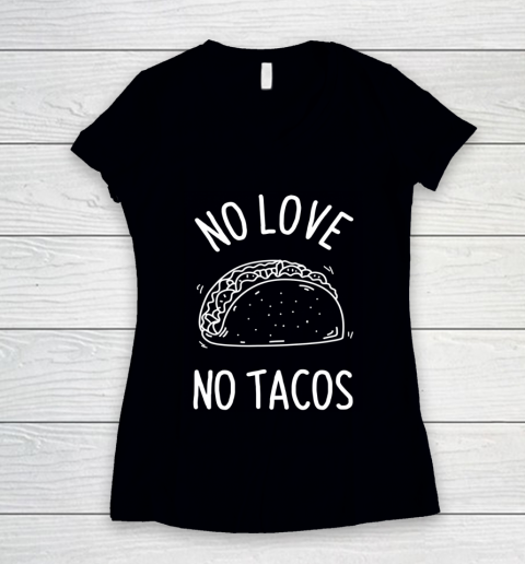 No Love No Tacos La Carreta Mexican Grill Food Lover Funny Women's V-Neck T-Shirt