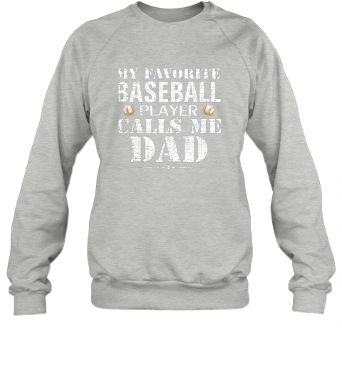 sp67 my favorite baseball player calls me dad funny father39 s day sweatshirt 35 front sport grey