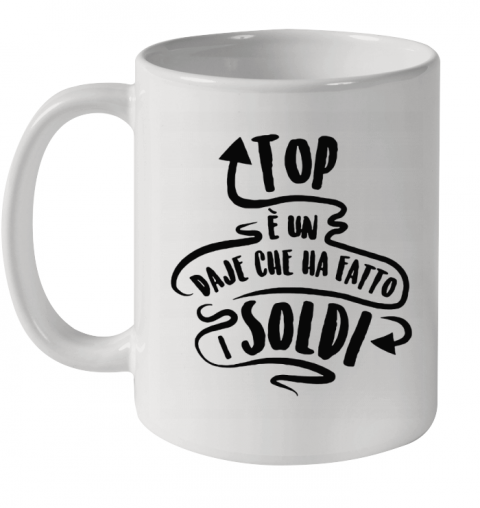 Top e Un Daje Che Ha Fatto I Soldi Top Vs Daje Ceramic Mug 11oz