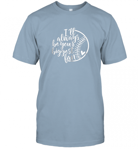 owuk i39 ll always be your biggest baseball fan shirt baseball love jersey t shirt 60 front light blue