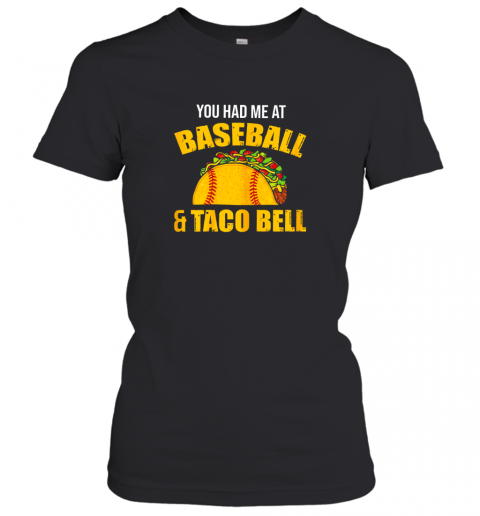 You Had Me At Baseball And Tacos Bell Women's T-Shirt