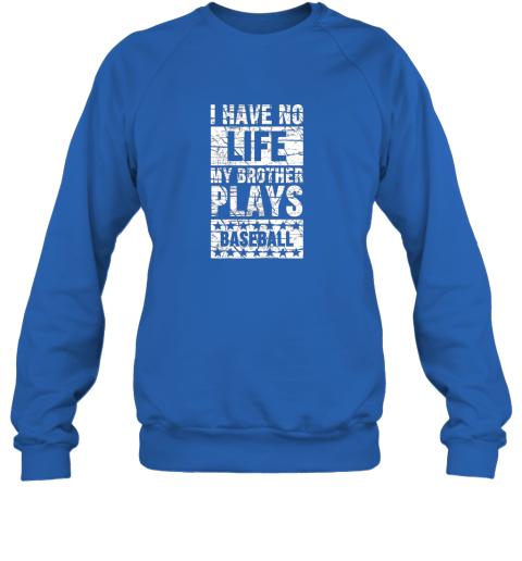 kl0p i have no life my brother plays baseball funny sister sweatshirt 35 front royal