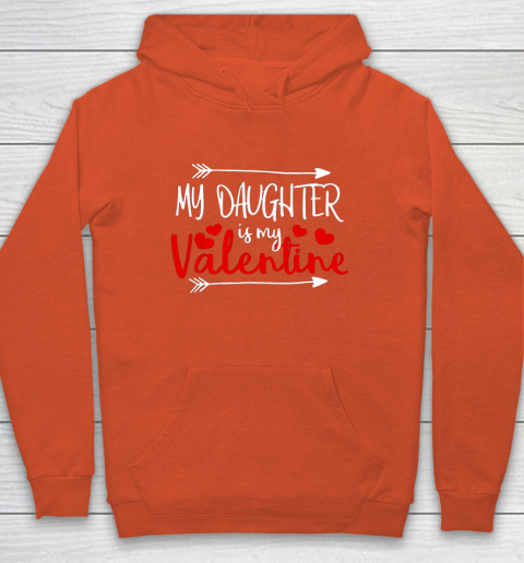 My Daughter is My Valentine Mommy Daddy Valentines Day Gift Hoodie 3
