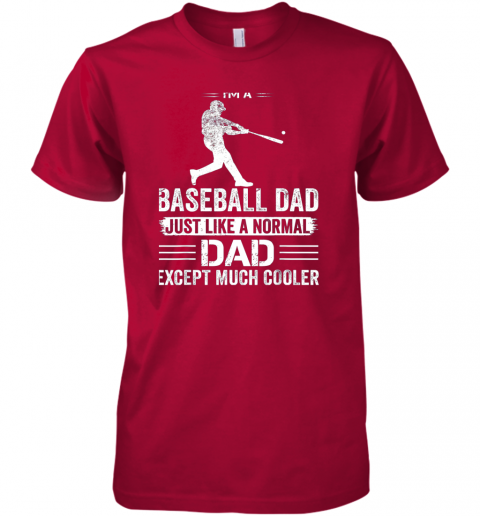 ivdq mens i39 m a baseball dad like a normal dad just much cooler premium guys tee 5 front red