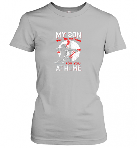 trpz my son will be waiting for you at home baseball dad mom ladies t shirt 20 front sport grey