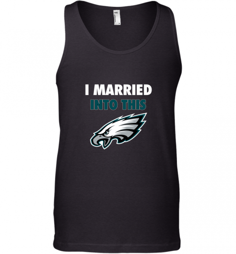 I Married Into This Philadelphia Eagles Football NFL Tank Top