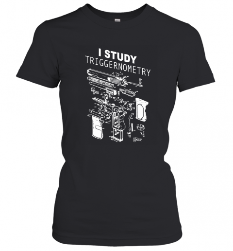 I Study Triggernometry Glock Gun Full Detail Disassembly Women's T-Shirt