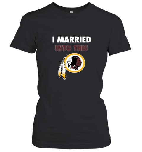 I Married Into This Washington Redskins Football NFL Women's T-Shirt