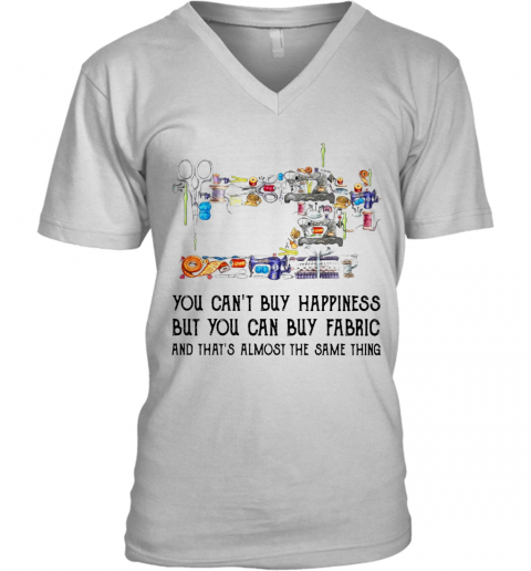 Sewing You Can'T Buy Happiness But You Can Buy Fabric V-Neck T-Shirt