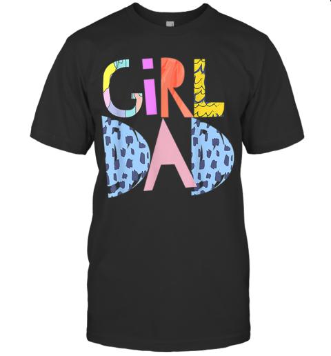 #Girldad Girl Dad Im A Girls Dad Proud Dad Gear T-Shirt