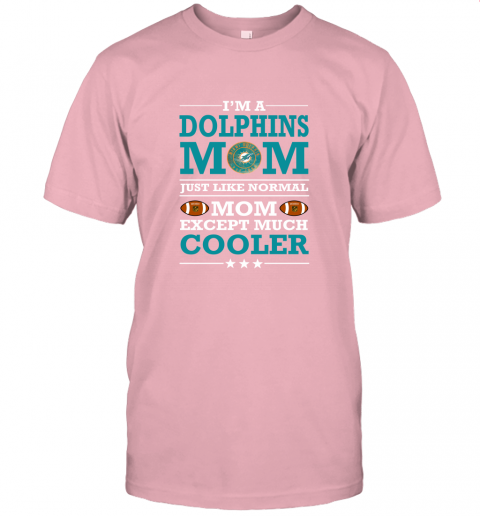 bpyy i39 m a dolphins mom just like normal mom except cooler nfl jersey t shirt 60 front pink