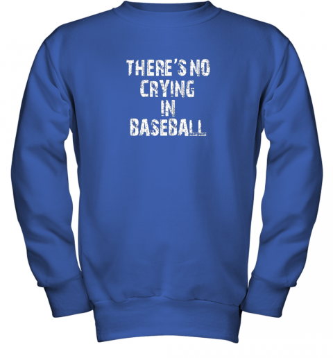 8fs9 there39 s no crying in baseball youth sweatshirt 47 front royal