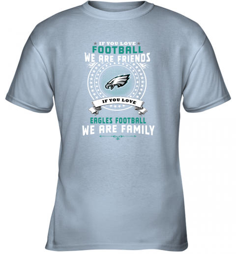 4qwu love football we are friends love eagles we are family youth t shirt 26 front light blue