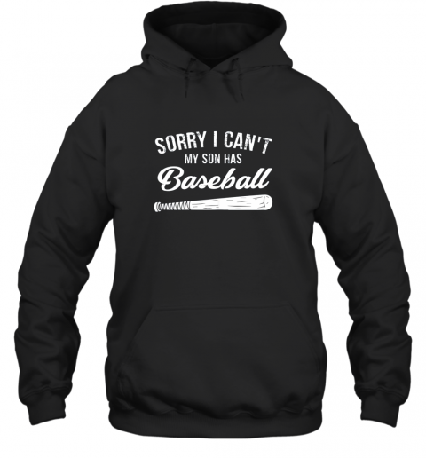 Sorry I Cant My Son Has Baseball Shirt Mom Dad Gift Hoodie