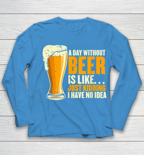 Beer Lover Funny Shirt A Day Without Beer Is Like Funny Design For Beer Lovers Youth Long Sleeve 5