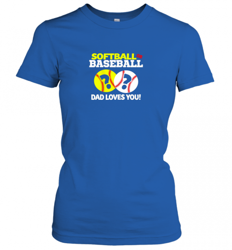 p6ms softball or baseball dad loves you gender reveal ladies t shirt 20 front royal