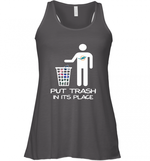 Miami Dolphins Put Trash In Its Place Funny NFL Racerback Tank