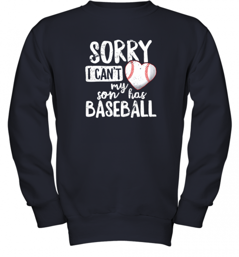 4zhy sorry i cant my son has baseball shirt funny mom dad youth sweatshirt 47 front navy