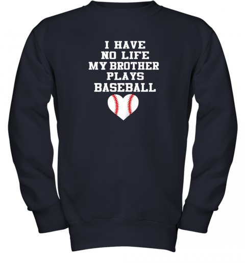 rpzk i have no life my brother plays baseball shirt funny youth sweatshirt 47 front navy