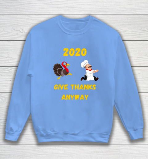 Funny Thanksgiving 2020 Give Thanks Anyway Sweatshirt 8